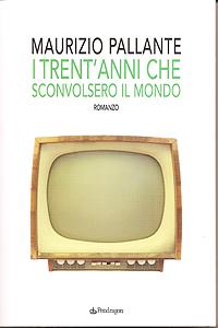 I trent'anni che sconvolsero il mondo, il primo romanzo di Maurizio Pallante