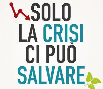 Solo la crisi ci può salvare.  Basta con la follia della crescita!