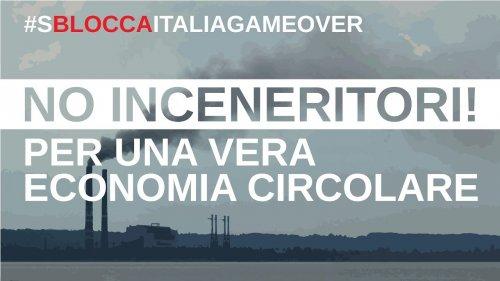 #SBLOCCAITALIAGAMEOVER: contro gli inceneritori, per una vera economia circolare